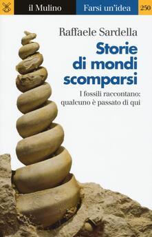 Storie di mondi scomparsi. I fossili raccontano: qualcuno è stato qui - Raffaele Sardella - copertina