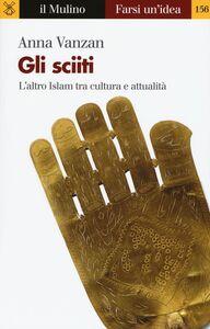 Libro Gli sciiti. L'altro Islam tra cultura e attualità Anna Vanzan