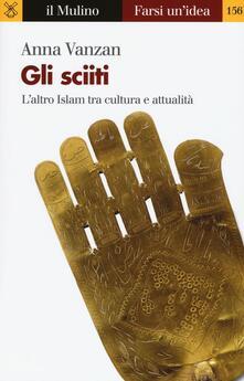 Gli sciiti. L'altro Islam tra cultura e attualità - Anna Vanzan - copertina