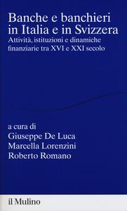 Libro Banche e banchieri in Italia e in Svizzera. Attività, istituzioni e dinamiche finanziarie tra XVI e XXI secolo