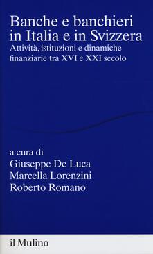 Banche e banchieri in Italia e in Svizzera. Attività, istituzioni e dinamiche finanziarie tra XVI e XXI secolo - copertina