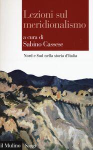 Foto Cover di Lezioni sul meridionalismo. Nord e Sud nella storia d'Italia, Libro di  edito da Il Mulino
