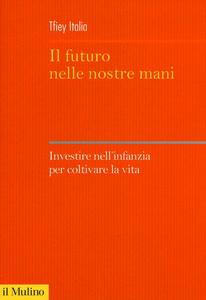 Libro Il futuro nelle nostre mani. Investire nell'infanzia per coltivare la vita