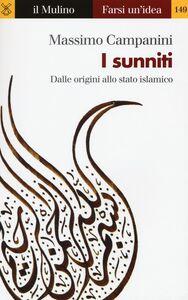 Foto Cover di I sunniti. Dalle origini allo stato islamico, Libro di Massimo Campanini, edito da Il Mulino