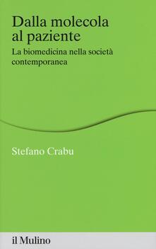 Dalla molecola al paziente. La biomedicina nella società contemporanea - Stefano Crabu - copertina