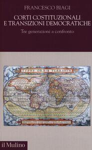 Libro Corti costituzionali e transizioni democratiche. Tre generazioni a confronto Francesco Biagi