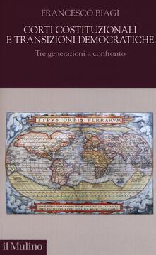 Corti costituzionali e transizioni democratiche. Tre generazioni a confronto - Francesco Biagi - copertina