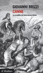 Libro Canne. La sconfitta che fece vincere Roma Giovanni Brizzi