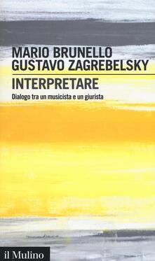 Interpretare. Dialogo tra un musicista e un giurista - Mario Brunello,Gustavo Zagrebelsky - copertina