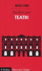 Foto Cover di Andare per teatri, Libro di Nicola Fano, edito da Il Mulino