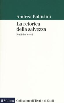 La retorica della salvezza. Studi danteschi - Andrea Battistini - copertina