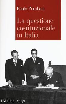 La questione costituzionale in Italia - Paolo Pombeni - copertina