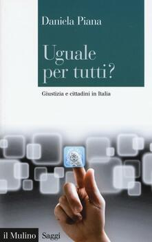 Uguale per tutti? Giustizia e cittadini in Italia - Daniela Piana - copertina
