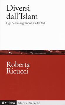 Diversi dall'Islam. Figli dell'immigrazione e altre fedi - Roberta Ricucci - copertina