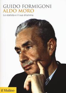Aldo Moro. Lo statista e il suo dramma - Guido Formigoni - copertina