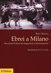 Ebrei a Milano. Due secoli di storia fra integrazione e discriminazioni