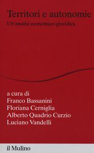 Foto Cover di Territori e autonomie. Un'analisi economico-giuridica, Libro di  edito da Il Mulino