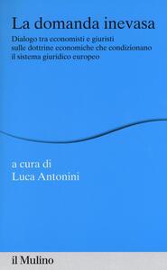 La domanda inevasa. Dialogo tra economisti e giuristi sulle dottrine economiche che condizionano il sistema giuridico europeo