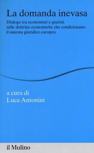 Libro La domanda inevasa. Dialogo tra economisti e giuristi sulle dottrine economiche che condizionano il sistema giuridico europeo