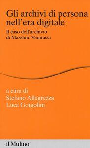 Foto Cover di Gli archivi di persona nell'era digitale. Il caso dell'archivio di Massimo Vannucci, Libro di  edito da Il Mulino