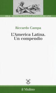 Foto Cover di L' America Latina. Un compendio, Libro di Riccardo Campa, edito da Il Mulino