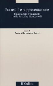 Libro Fra realtà e rappresentazione. Il paesaggio romagnolo nelle raccolte Piancastelli