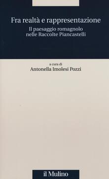 Fra realtà e rappresentazione. Il paesaggio romagnolo nelle raccolte Piancastelli - copertina