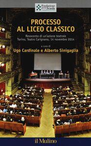 Libro Processo al liceo classico. Resoconto di un'azione teatrale. Torino, Teatro Carignano, 14 novembtre 2014