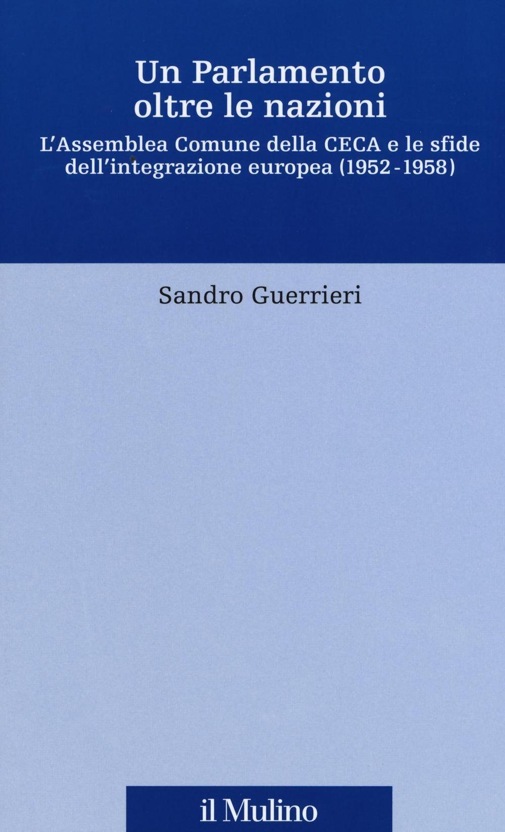 Un Parlamento oltre le nazioni. L'Assemblea Comune della CECA e le sfide dell'integrazione europea (1952-1958)