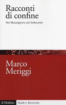 Racconti di confine. Nel Mezzogiorno del Settecento - Marco Meriggi - copertina