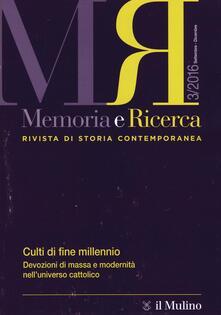 Memoria e ricerca. Rivista di storia contemporanea (2016). Vol. 3: Culti di fine millennio. Devozioni di massa e modernità nell'universo cattolico. - copertina