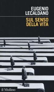 Foto Cover di Sul senso della vita, Libro di Eugenio Lecaldano, edito da Il Mulino