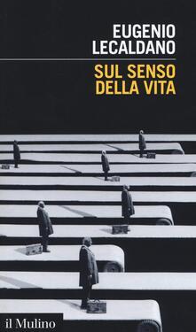 Sul senso della vita - Eugenio Lecaldano - copertina