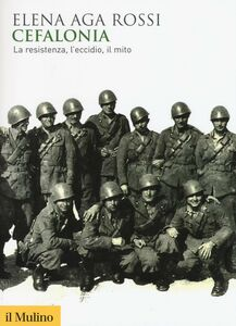 Foto Cover di Cefalonia. La resistenza, l'eccidio, il mito, Libro di Elena Aga Rossi, edito da Il Mulino