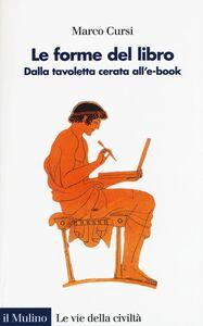 Libro Le forme del libro. Dalla tavoletta cerata all'e-book Marco Cursi
