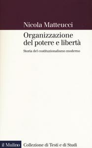 Libro Organizzazione del potere e libertà. Storia del costituzionalismo moderno Nicola Matteucci