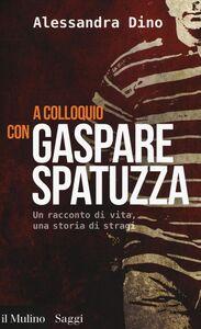 Libro A colloquio con Gaspare Spatuzza. Un racconto di vita, una storia di stragi Alessandra Dino