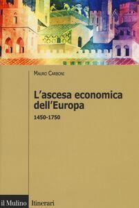 Foto Cover di L' ascesa economica dell'Europa (1450-1750), Libro di Mauro Carboni, edito da Il Mulino