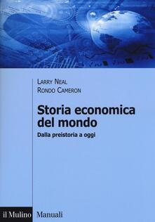 Storia economica del mondo. Dalla preistoria a oggi - Larry Neal,Rondo Cameron - copertina