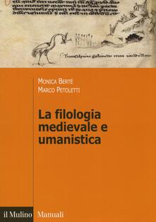 La filologia medievale e umanistica - Monica Berté,Marco Petoletti - copertina