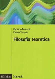 Filosofia teoretica - Maurizio Ferraris,Enrico Terrone - copertina