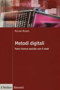 Foto Cover di Metodi digitali. Fare ricerca sociale con il web, Libro di Richard Rogers, edito da Il Mulino