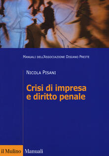 Crisi di impresa e diritto penale. Manuali dell'Associazione Disiano Preite - Nicola Pisani - copertina