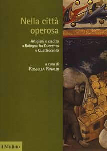 Foto Cover di Nella città operosa. Artigiani e credito a Bologna fra Duecento e Quattrocento, Libro di  edito da Il Mulino