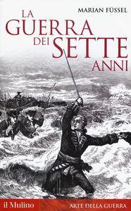 Foto Cover di La guerra dei sette anni, Libro di Marian Füssel, edito da Il Mulino