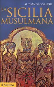 Foto Cover di La Sicilia musulmana, Libro di Alessandro Vanoli, edito da Il Mulino