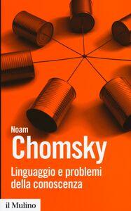Libro Linguaggio e problemi della conoscenza Noam Chomsky