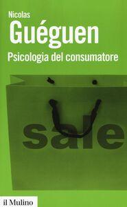 Foto Cover di Psicologia del consumatore, Libro di Nicolas Guéguen, edito da Il Mulino