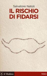 Foto Cover di Il rischio di fidarsi, Libro di Salvatore Natoli, edito da Il Mulino