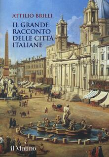 Il grande racconto delle città italiane. Ediz. a colori - Attilio Brilli - copertina